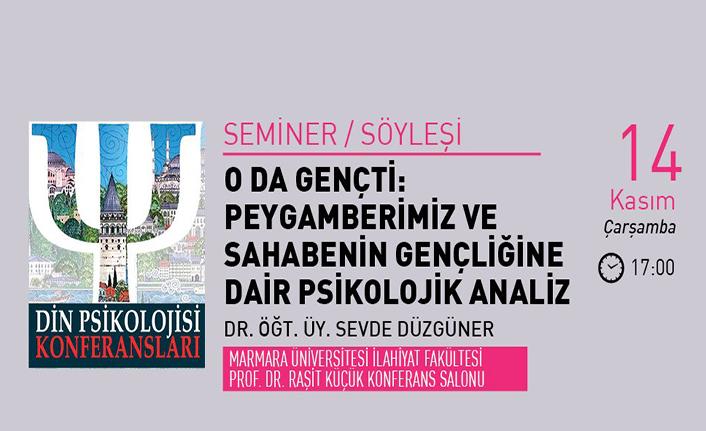 ''Peygamberimiz ve Sahabenin Gençliğine Dair Psikolojik Analiz'' seminer programı