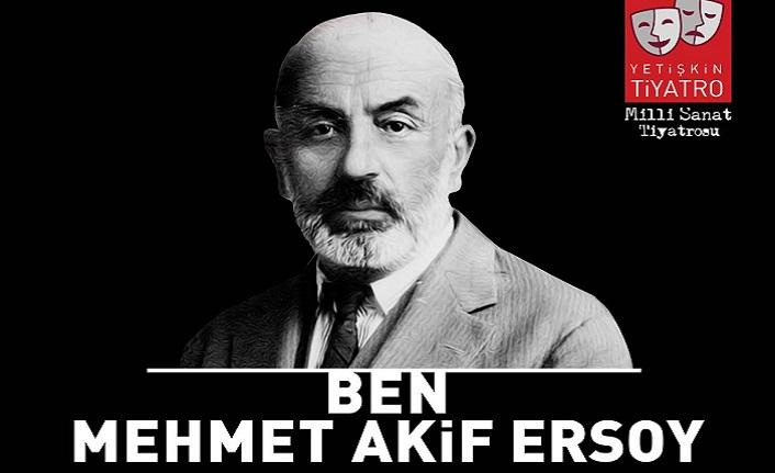 """""""Ben Mehmet Akif Ersoy"""" tiyatro oyunu"""