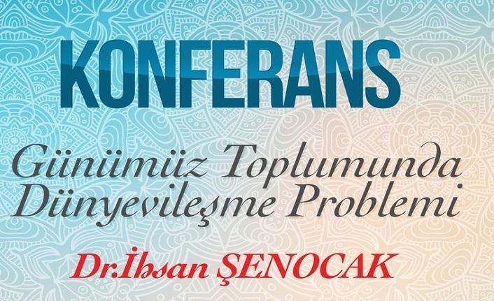 """İhsan Şenocak ile """"Günümüz Toplumunda Dünyevileşme Problemi"""" konuşulacak"""