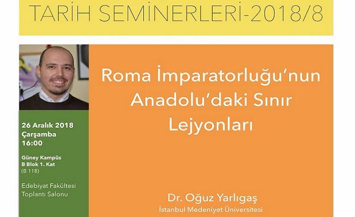 """""""Roma İmparatorluğu'nun Anadolu'daki Sınır Lejyonları"""" semineri"""