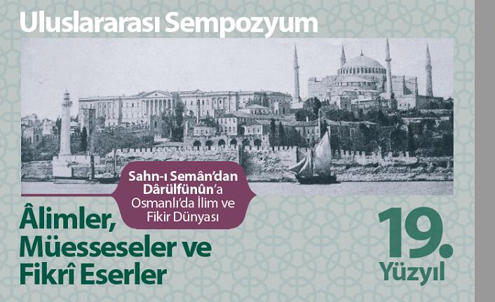 """""""Sahn-ı Semân'dan Dârülfünûn'a Osmanlı'da İlim ve Fikir Dünyası Sempozyumu"""" başlıyor"""