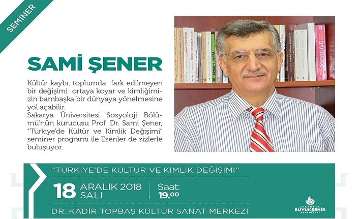 """Sami Şener ile """"Türkiye'de Kültür ve Kimlik Değişimi"""" konulu semineri"""
