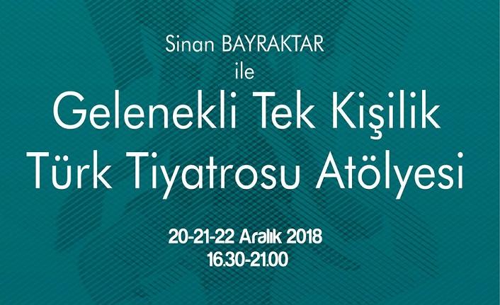 Sinan Bayraktar ile Gelenekli Tek Kişilik Türk Tiyatrosu Atölyesi