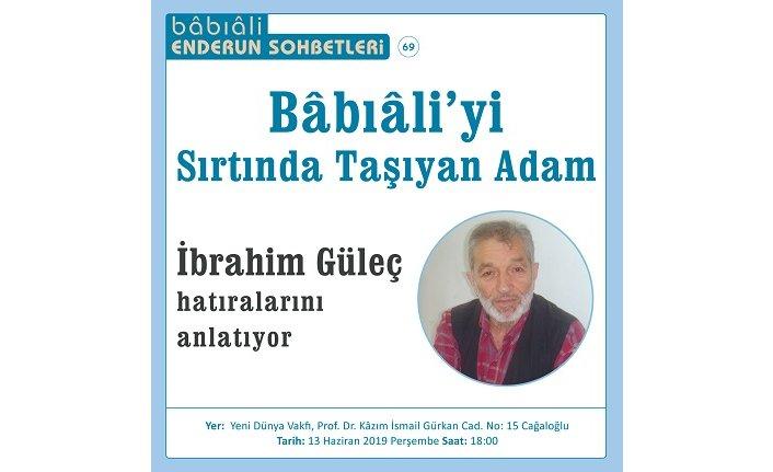 İbrahim Güleç, Bâbıâli'deki meşhurları anlatacak