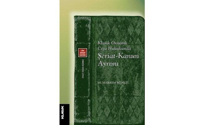 Klasik Yayınlarından yeni kitap: Klasik Osmanlı Ceza Hukukunda Şeriat-Kanun Ayrımı