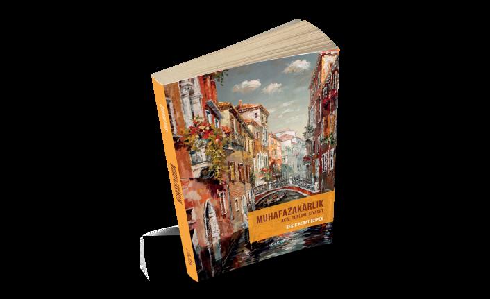 Liberte Yayınları'ndan: MUHAFAZAKARLIK- Akıl, Toplum, Sİyaset