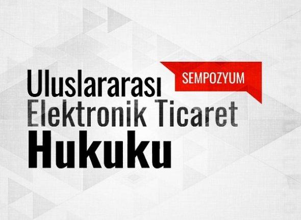 Uluslararası Elektronik Ticaret Hukuku Sempozyumu