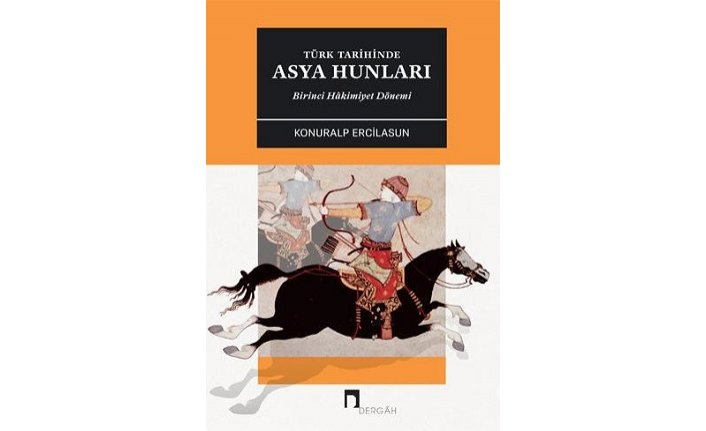 Dergâh yayınlarından yeni kitap: Türk Tarihinde Asya Hunları Birinci Hâkimiyet Dönemi