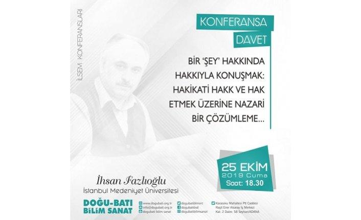 """İhsan Fazlıoğlu: """"Bir 'şey' Hakkında Hakkıyla Konuşmak: Hakikati Hakk ve Hak Etmek Üzerine Nazari Bir Çözümleme..."""""""
