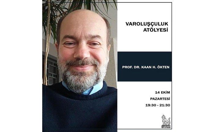 """Prof. Dr. Kaan H. Ökten ile """"Varoluşçuluk"""" atölyesi"""