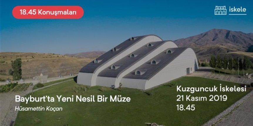 18:45 Konuşmaları: Bayburt'ta Yeni Nesil Bir Müze