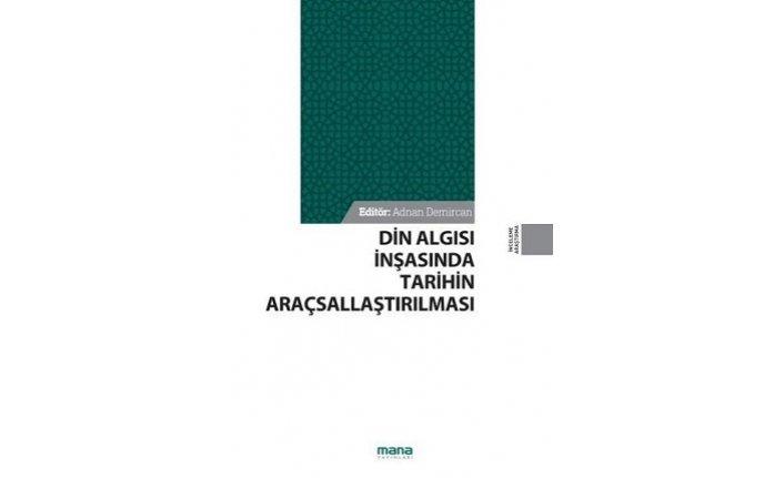 Yeni kitap: Din Algısı İnşasında Tarihin Araçsallaştırılması
