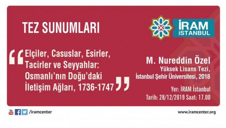 """""""Elçiler, Casuslar, Esirler, Tacirler ve Seyyahlar: Osmanlı'nın Doğu'daki İletişim Ağları, 1736-1747"""""""
