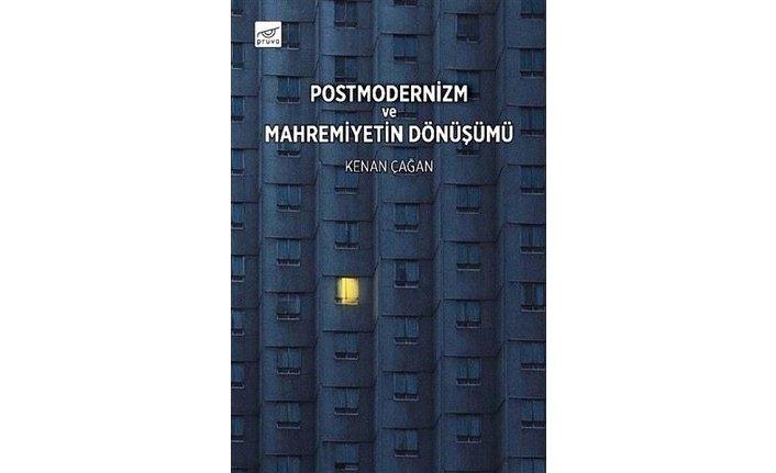Yeni kitap: Postmodernizm ve Mahremiyetin Dönüşümü