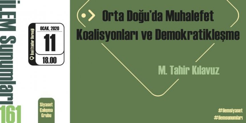 """İLEM Sunumları: """"Orta Doğu'da Muhalefet Koalisyonları ve Demokratikleşme"""""""