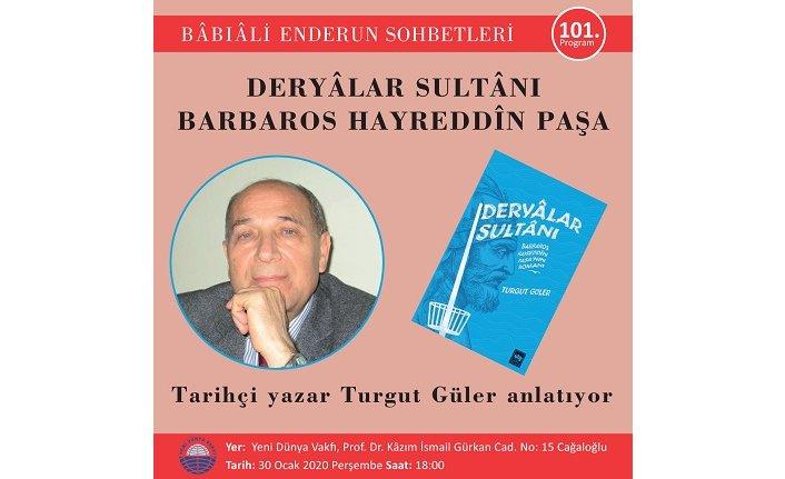 Turgut Güler, Barbaros Hayreddîn Paşa'yı anlatacak
