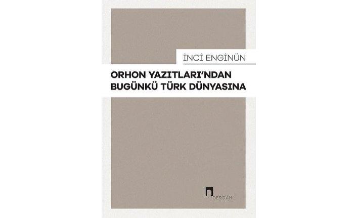 Yeni kitap: Orhon Yazıtları'ndan Bugünkü Türk Dünyasına