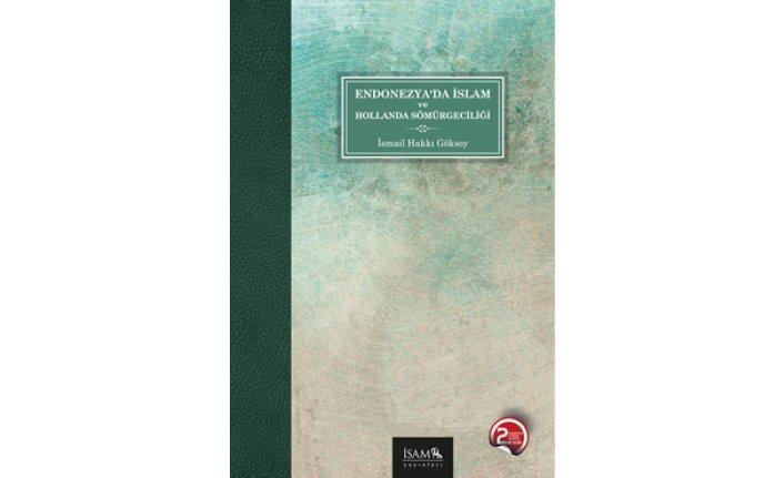 İSAM Yayınları'ndan genişletilmiş ve gözden geçirilmiş yeni basım: Endonezya'da İslâm ve Hollanda Sömürgeciliği