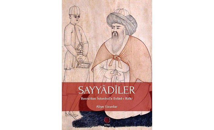 Revak Kitabevi'nden yeni kitap: SAYYÂDÎLER Basra'dan İstanbul'a Evlâd-ı Rifâî