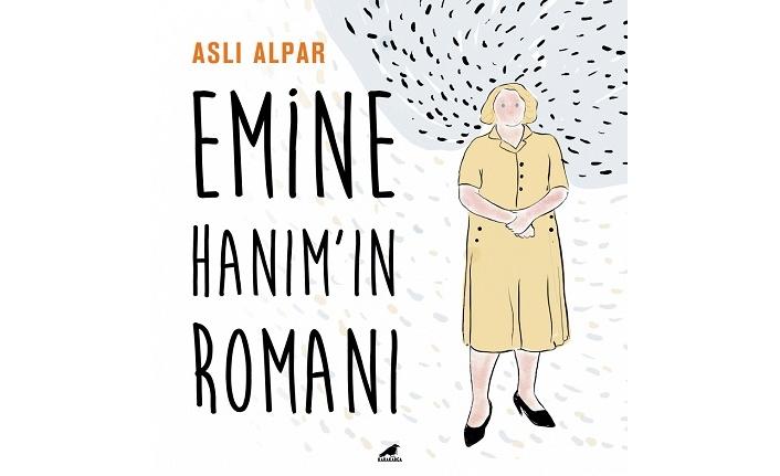 Emine Hanım'ın Romanı: Bir kadının gözünden Türkiye'nin yakın tarihi…