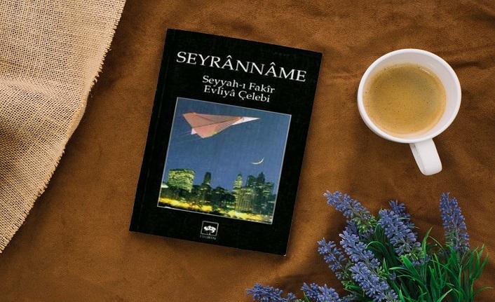 Seyyâh-ı Fakir Evliya Çelebi'den bir tatlı huzur: Seyrannâme