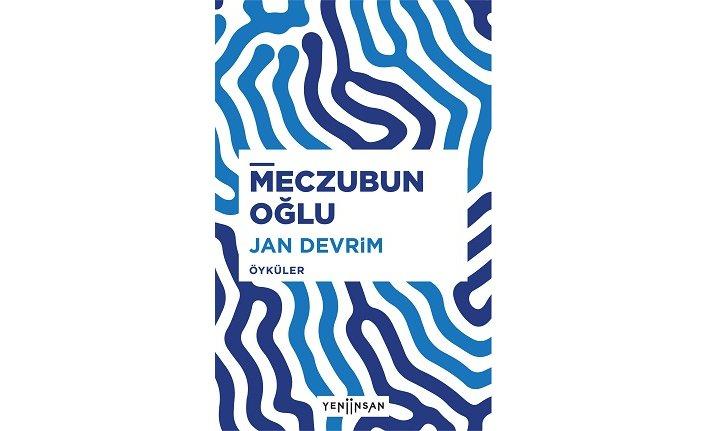 Jan Devrim'den hayatı koklayan öyküler: Meczubun Oğlu çıktı!