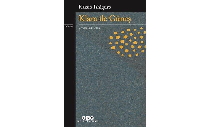 Kazuo Ishiguro'nun Nobel'den sonraki ilk romanı: Klara ile Güneş