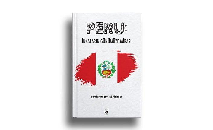 """Küsurat Yayınları'ndan yeni kitap: """"Peru: İnkaların Günümüze Mirası"""""""