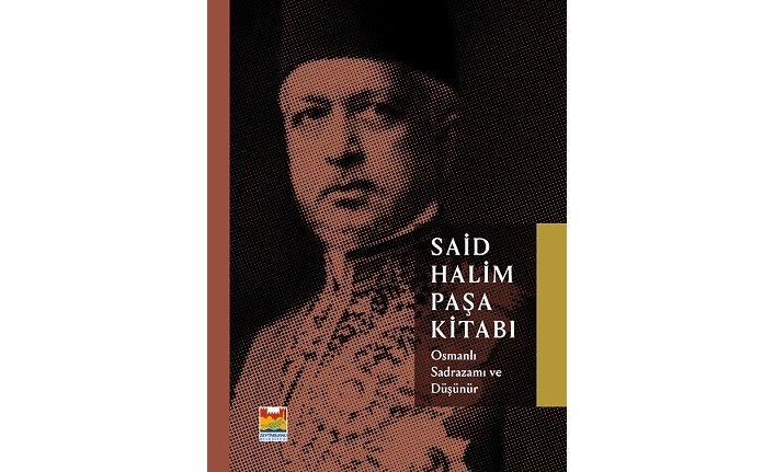"""""""Osmanlı Sadrazamı ve Düşünür Said Halim Paşa Kitabı"""" ile düşünsel bir yolculuk"""