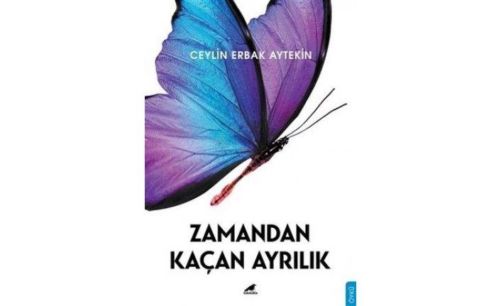 """Ceylin Erbak Aytekin """"Zamandan Kaçan Ayrılık"""" ile okuyucularını 12 farklı hikâyeyle buluşturuyor"""