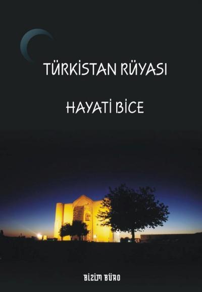 Hayati Bice'nin Türkistan Rüyası