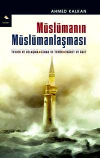Müslümanın Müslümanlaşması, Ahmed Kalkan