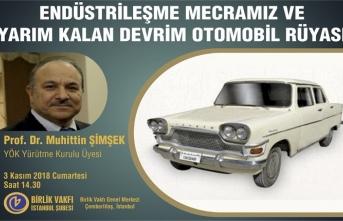 """""""Endüstrileşme Maceramız ve Yarım Kalan Devrim Otomobil Rüyası"""" konulu konferans"""