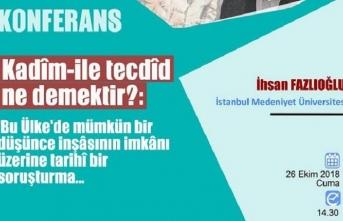 """İhsan Fazlıoğlu ile """"Kadîm-ile tecdîd ne demektir?""""  konuşulacak"""