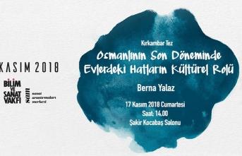Berna Yalaz ile ''Osmanlının Son Döneminde Evlerdeki Hatların Kültürel Rolü'' tez sunumu
