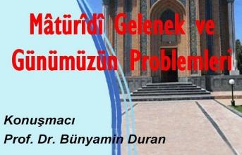 """""""Mâtürîdî Gelenek ve Günümüzün Problemleri"""" programı"""