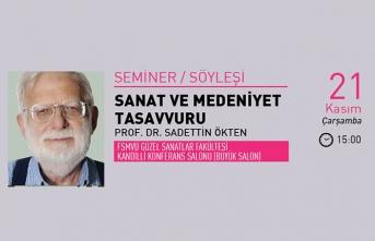 Prof. Dr. Sadettin Ökten ile ''Sanat ve Medeniyet Tasavvuru'' semineri