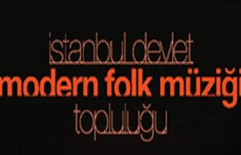 """""""İstanbul Devlet Modern Folk Müziği Topluluğu"""" müzikseverlerle buluşuyor"""