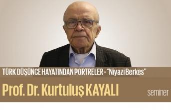 Prof. Dr. Kurtuluş Kayalı, Niyazi Berkes'i anlatacak