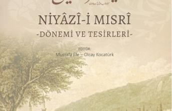 'Niyâzî-i Mısrî: Dönemi ve Tesirleri' Bilgi Şöleni kitap olarak yayımlandı