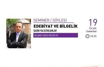 """Sadık Yalsızuçanlar ile """"Edebiyat ve Bilgelik"""" semineri"""