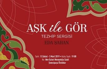 """""""Aşk ile Gör"""" Tezhip Sergisi"""