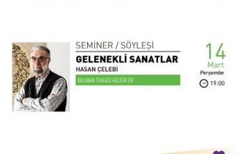 """Hasan Çelebi ile """"Gelenekli Sanatlar"""" semineri"""