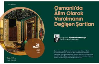 """Konferans: """"Osmanlı'da Âlim Olarak Varolmanın Değişen Şartları"""""""