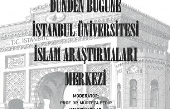 """Panel: """"Dünden Bugüne İstanbul Üniversitesi İslam Araştırmaları"""""""