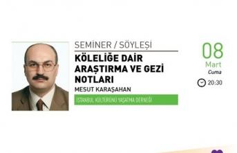 Seminer: Köleliğe Dair Araştırma ve Gezi Notları
