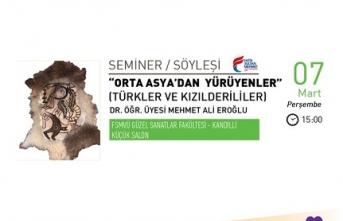 """Seminer: """"Orta Asya'dan Yürüyenler"""" (Türkler ve Kızıldereliler)"""