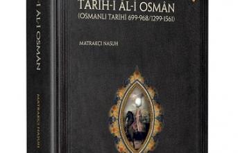 Matrakçı Nasuh'un Târîh-i Âl-i Osmân'ı yayımlandı