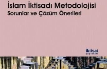Yeni kitap: İslam İktisadında Metodoloji: Sorunlar ve Çözüm Önerileri