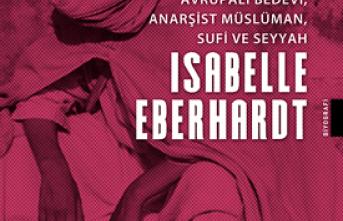 Yeni Kitap: Avrupalı Bedevi, Anarşist Müslüman, Sufi Ve Seyyah İsabelle Eberhardt